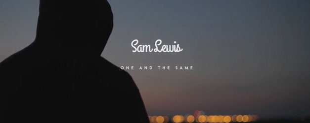 """Settle in and check out Sam Lewis' """"One And The Same"""" video"""