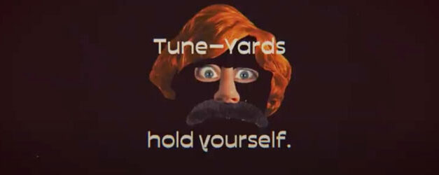 hold yourself., there's new Tune-Yards music